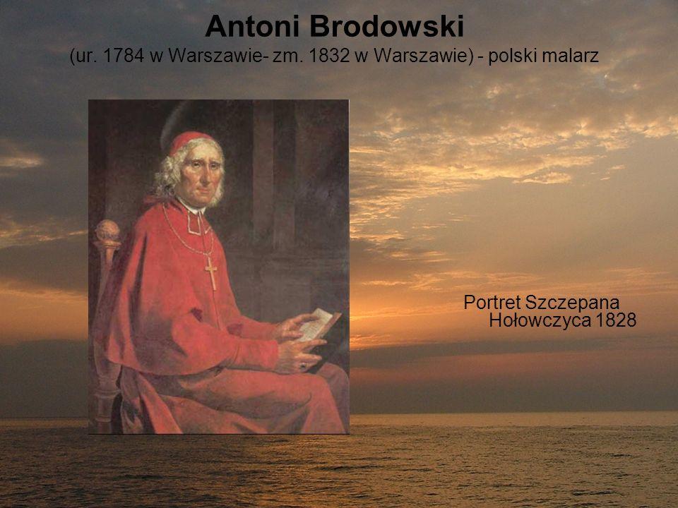 Antoni Brodowski (ur. 1784 w Warszawie- zm. 1832 w Warszawie) - polski malarz Portret Szczepana Hołowczyca 1828