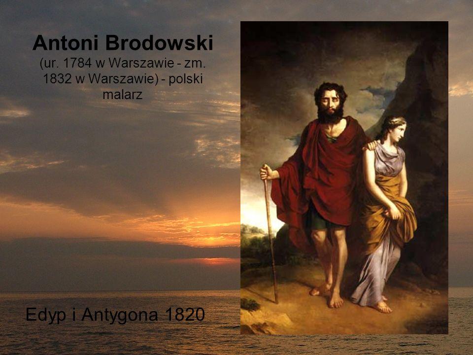 Antoni Brodowski (ur. 1784 w Warszawie - zm. 1832 w Warszawie) - polski malarz Edyp i Antygona 1820