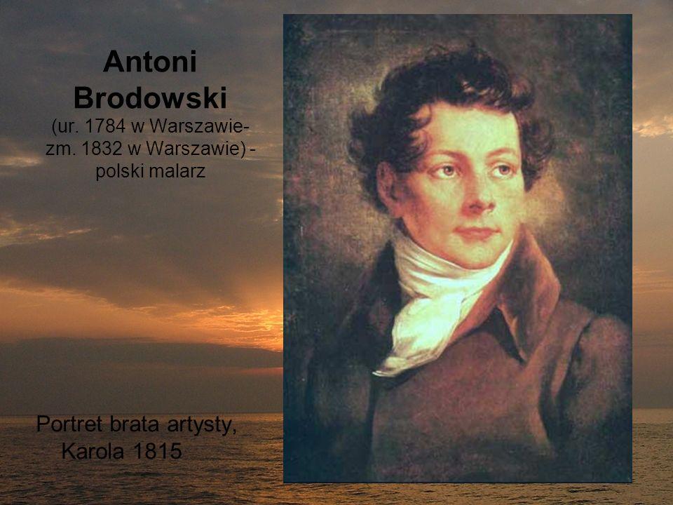 Antoni Brodowski (ur. 1784 w Warszawie- zm. 1832 w Warszawie) - polski malarz Portret brata artysty, Karola 1815