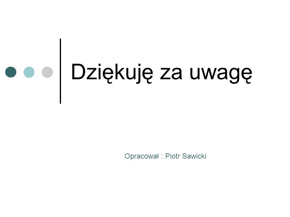 Dziękuję za uwagę Opracował : Piotr Sawicki