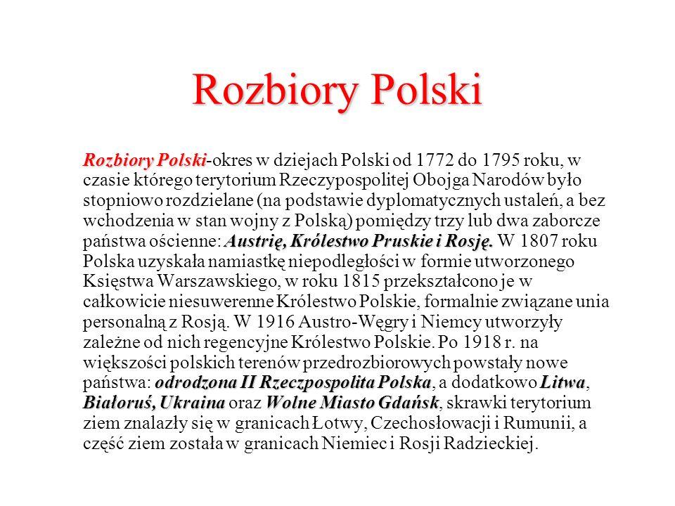 Rozbiory Polski Rozbiory Polski Austrię, Królestwo Pruskie i Rosję. odrodzona II Rzeczpospolita PolskaLitwa Białoruś, UkrainaWolne Miasto Gdańsk Rozbi