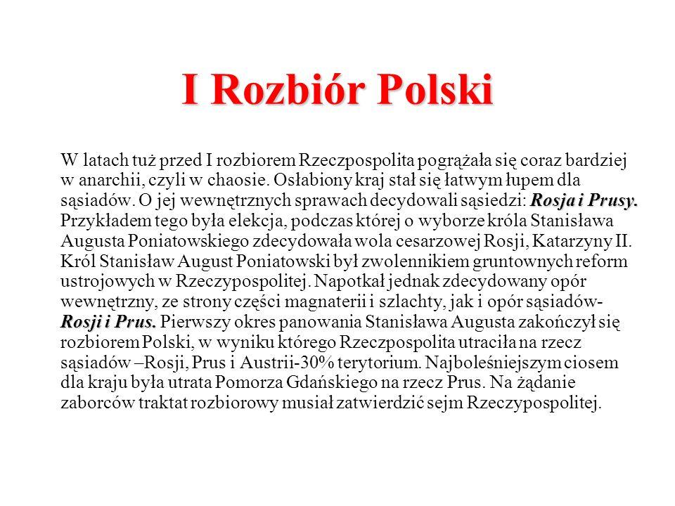 I Rozbiór Polski Rosja i Prusy. Rosji i Prus. W latach tuż przed I rozbiorem Rzeczpospolita pogrążała się coraz bardziej w anarchii, czyli w chaosie.