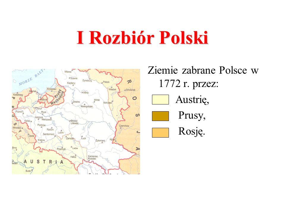 Ziemie zabrane Polsce w 1772 r. przez: Austrię, Prusy, Rosję. I Rozbiór Polski