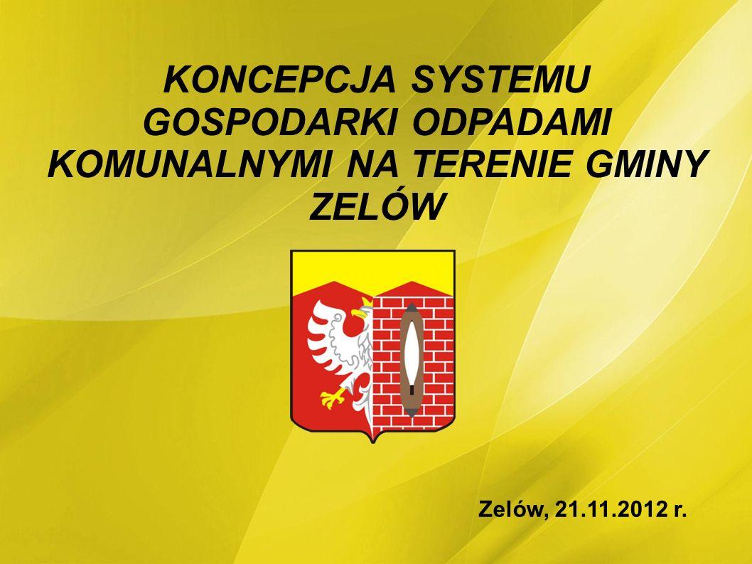 KONCEPCJA SYSTEMU GOSPODARKI ODPADAMI KOMUNALNYMI NA TERENIE GMINY ZELÓW Zelów, 21.11.2012 r.