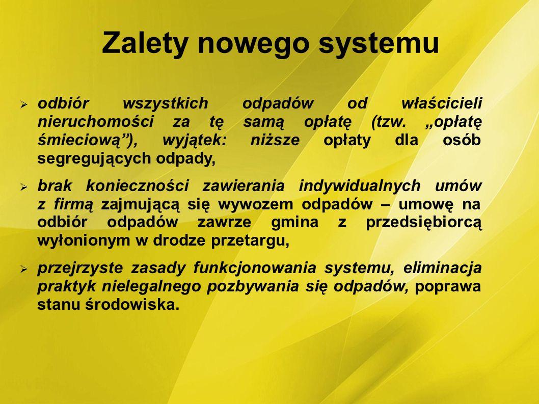 Zalety nowego systemu odbiór wszystkich odpadów od właścicieli nieruchomości za tę samą opłatę (tzw. opłatę śmieciową), wyjątek: niższe opłaty dla osó