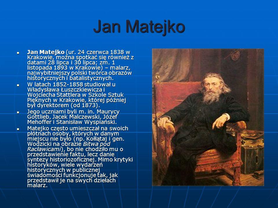 Jan Matejko Jan Matejko (ur. 24 czerwca 1838 w Krakowie, można spotkać się również z datami 28 lipca i 30 lipca; zm. 1 listopada 1893 w Krakowie) – ma