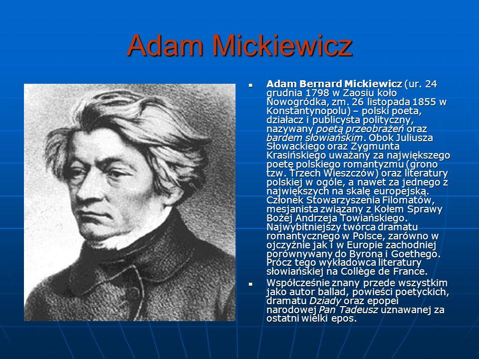 Adam Mickiewicz Adam Bernard Mickiewicz (ur. 24 grudnia 1798 w Zaosiu koło Nowogródka, zm. 26 listopada 1855 w Konstantynopolu) – polski poeta, działa