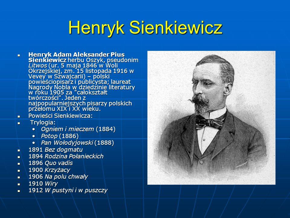 Henryk Sienkiewicz Henryk Adam Aleksander Pius Sienkiewicz herbu Oszyk, pseudonim Litwos (ur. 5 maja 1846 w Woli Okrzejskiej, zm. 15 listopada 1916 w