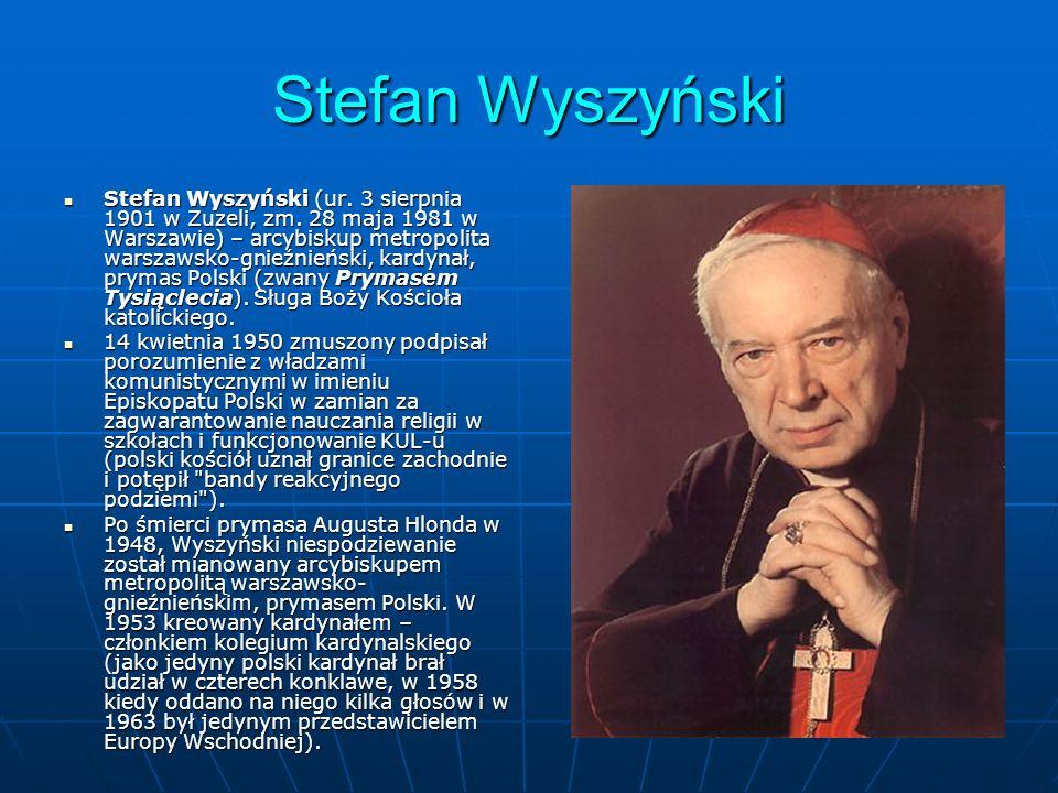 Stefan Wyszyński Stefan Wyszyński (ur. 3 sierpnia 1901 w Zuzeli, zm. 28 maja 1981 w Warszawie) – arcybiskup metropolita warszawsko-gnieźnieński, kardy
