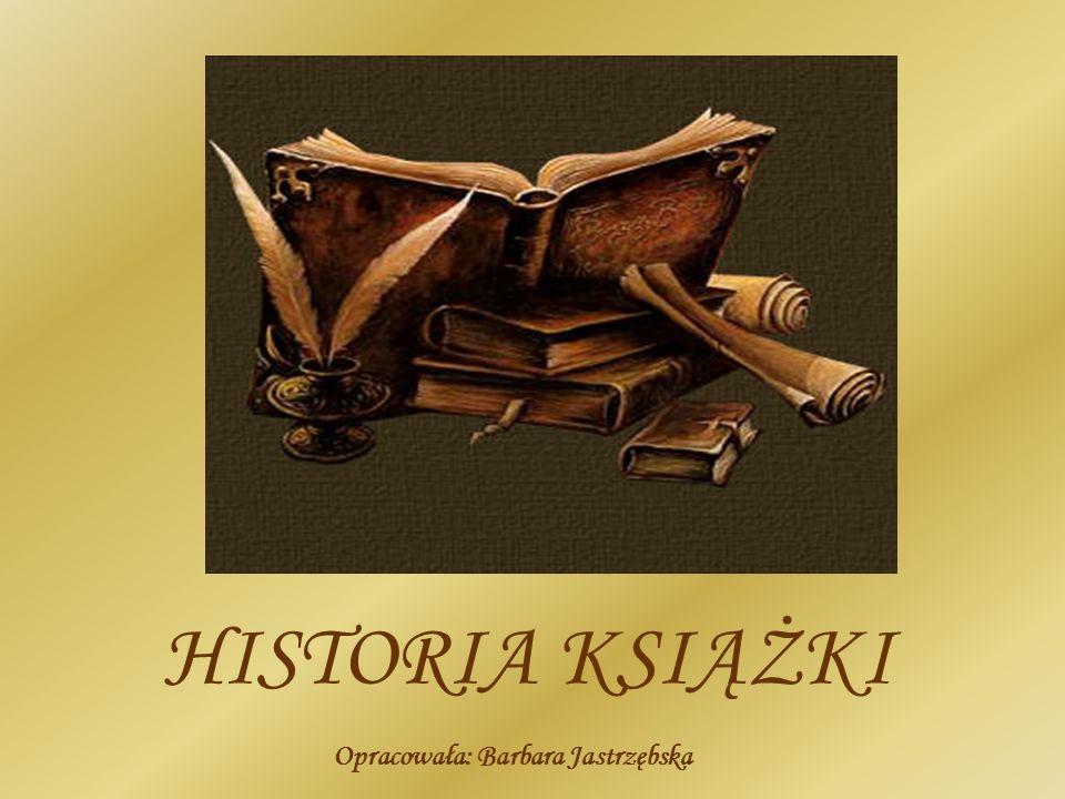 HISTORIA KSIĄŻKI Opracowała: Barbara Jastrzębska
