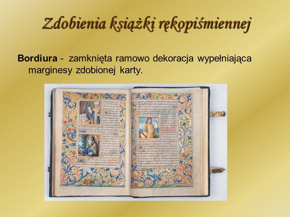 Zdobienia książki rękopiśmiennej Bordiura - zamknięta ramowo dekoracja wypełniająca marginesy zdobionej karty.