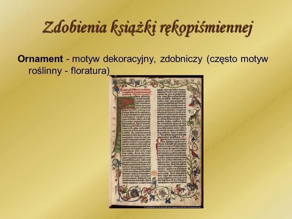 Zdobienia książki rękopiśmiennej Ornament - motyw dekoracyjny, zdobniczy (często motyw roślinny - floratura)