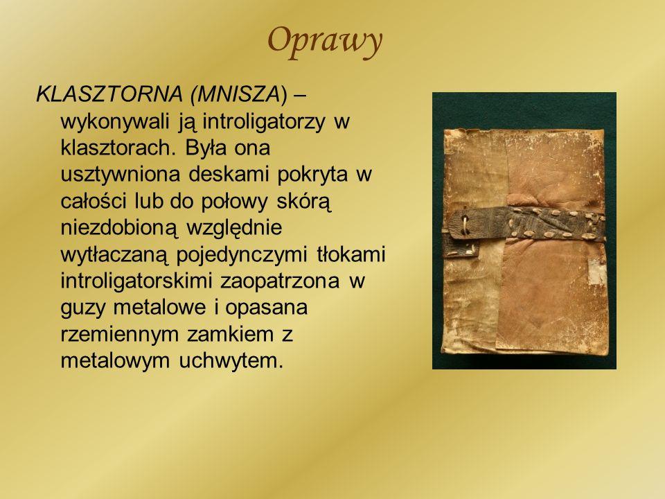 Oprawy KLASZTORNA (MNISZA) – wykonywali ją introligatorzy w klasztorach. Była ona usztywniona deskami pokryta w całości lub do połowy skórą niezdobion