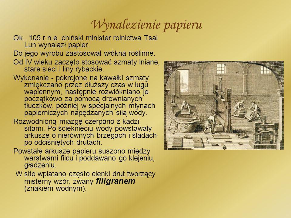 Wynalezienie papieru Ok.. 105 r n.e. chiński minister rolnictwa Tsai Lun wynalazł papier. Do jego wyrobu zastosował włókna roślinne. Od IV wieku zaczę