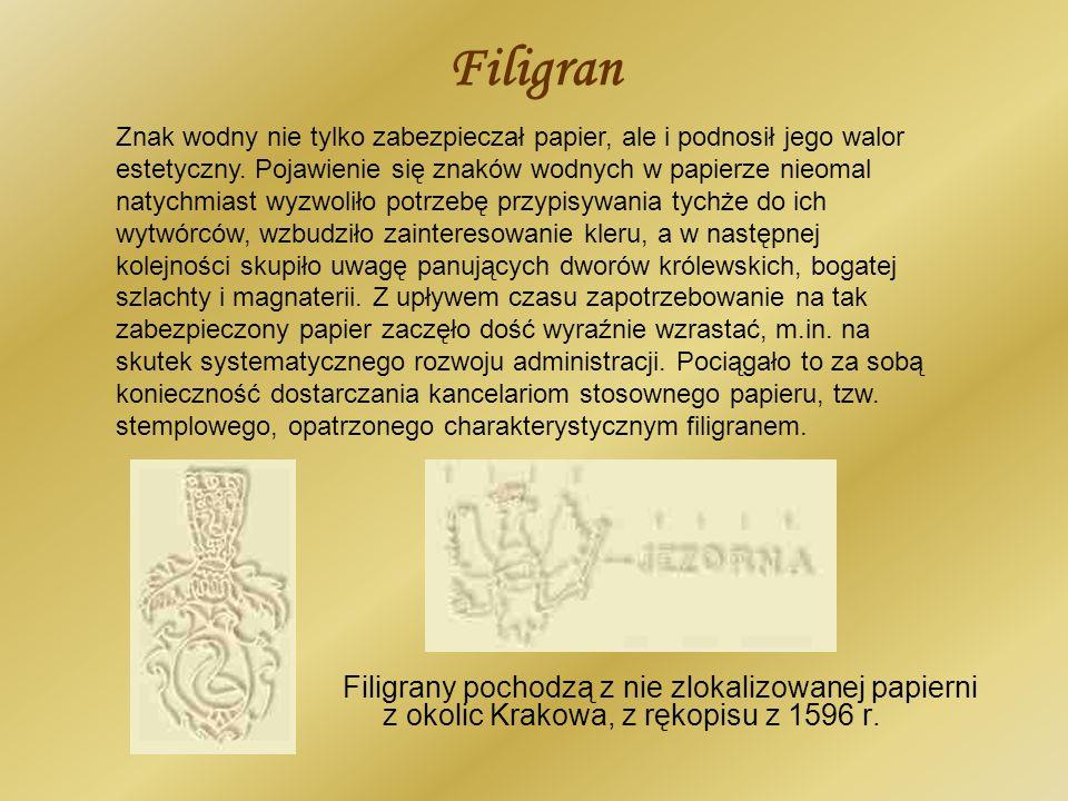 Filigran Filigrany pochodzą z nie zlokalizowanej papierni z okolic Krakowa, z rękopisu z 1596 r. Znak wodny nie tylko zabezpieczał papier, ale i podno