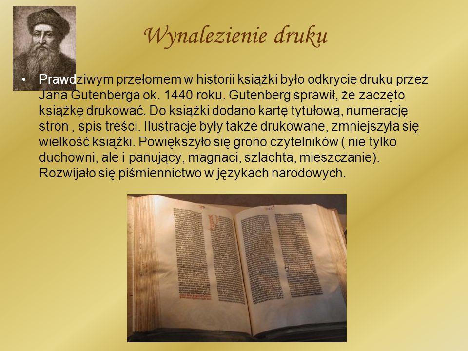 Wynalezienie druku Prawdziwym przełomem w historii książki było odkrycie druku przez Jana Gutenberga ok. 1440 roku. Gutenberg sprawił, że zaczęto ksią