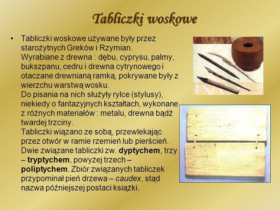 Tabliczki woskowe używane były przez starożytnych Greków i Rzymian. Wyrabiane z drewna : dębu, cyprysu, palmy, bukszpanu, cedru i drewna cytrynowego i