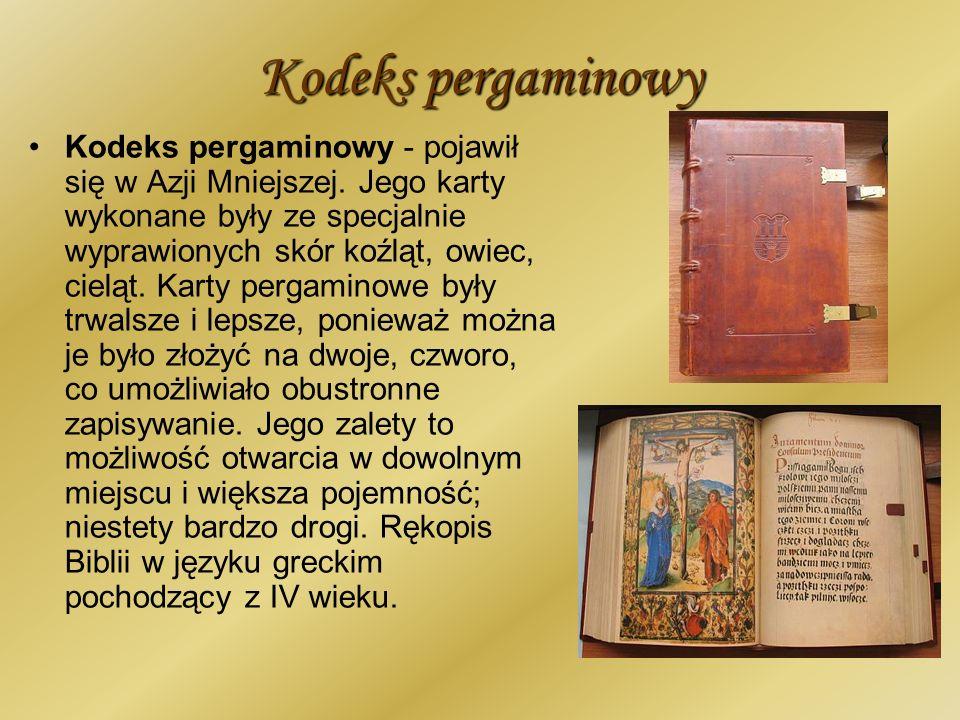 Kodeks pergaminowy Kodeks pergaminowy - pojawił się w Azji Mniejszej. Jego karty wykonane były ze specjalnie wyprawionych skór koźląt, owiec, cieląt.