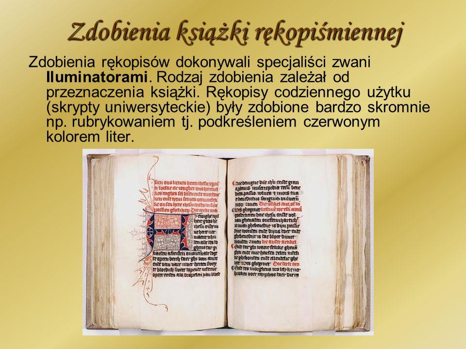 Zdobienia książki rękopiśmiennej Zdobienia rękopisów dokonywali specjaliści zwani Iluminatorami. Rodzaj zdobienia zależał od przeznaczenia książki. Rę