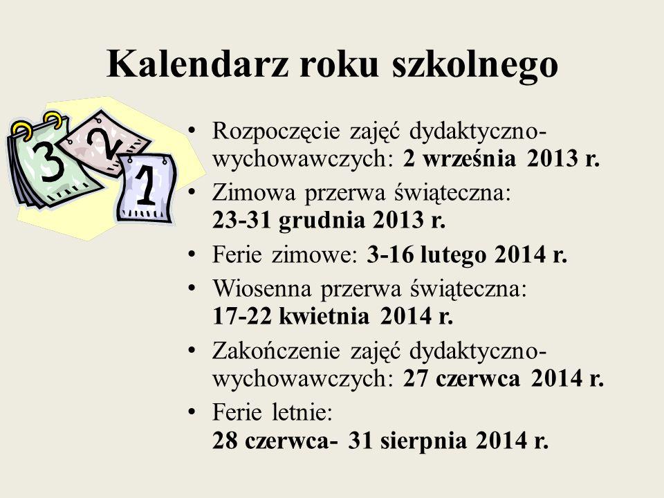 Kalendarz roku szkolnego Rozpoczęcie zajęć dydaktyczno- wychowawczych: 2 września 2013 r. Zimowa przerwa świąteczna: 23-31 grudnia 2013 r. Ferie zimow