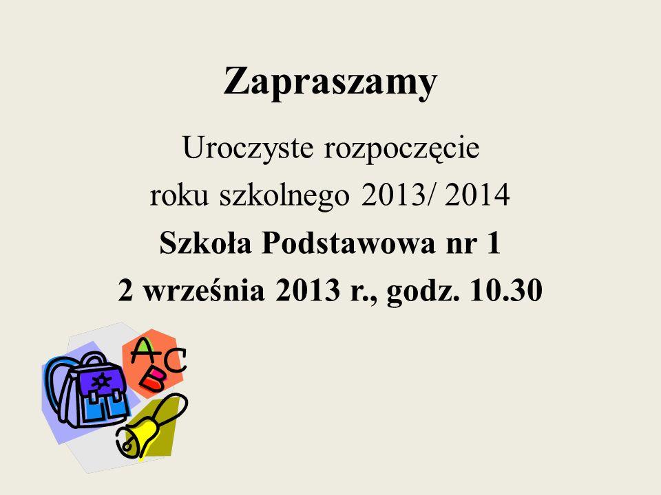 Zapraszamy Uroczyste rozpoczęcie roku szkolnego 2013/ 2014 Szkoła Podstawowa nr 1 2 września 2013 r., godz. 10.30