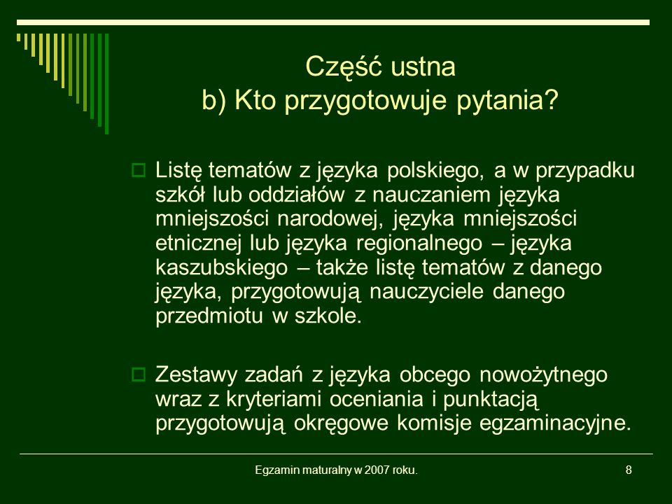 Egzamin maturalny w 2007 roku.9 Część pisemna egzaminu maturalnego a) Co zdaje się na maturze pisemnej.