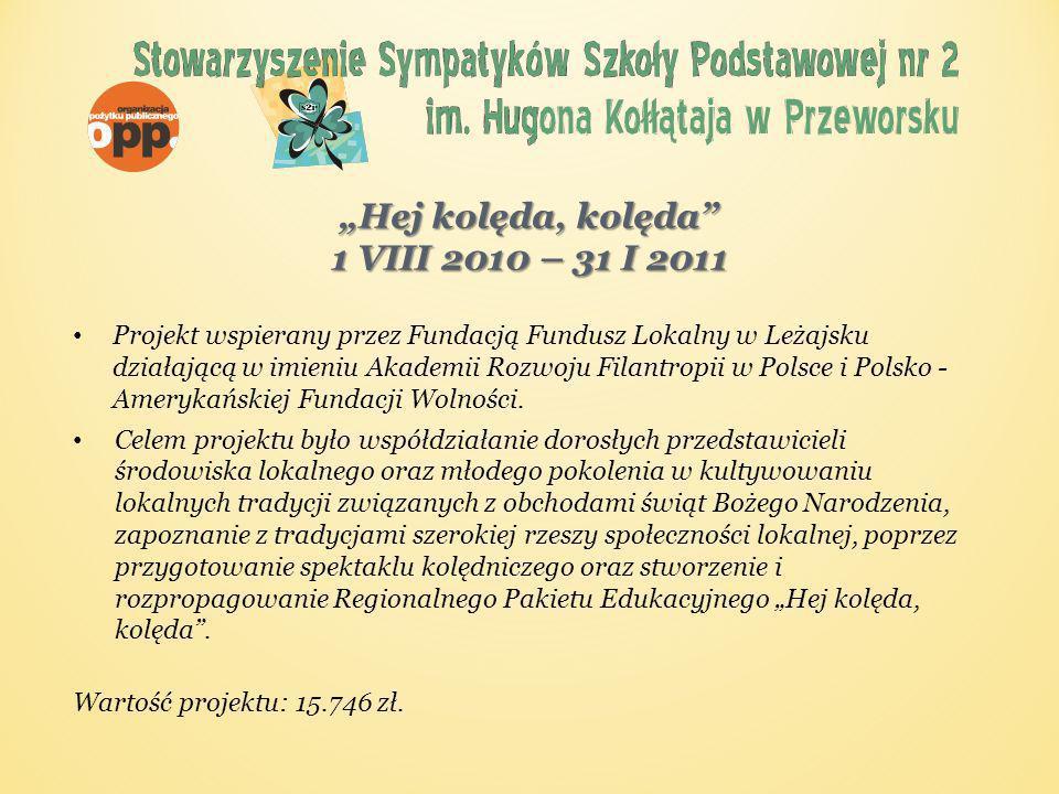 Hej kolęda, kolęda 1 VIII 2010 – 31 I 2011 Projekt wspierany przez Fundacją Fundusz Lokalny w Leżajsku działającą w imieniu Akademii Rozwoju Filantropii w Polsce i Polsko - Amerykańskiej Fundacji Wolności.