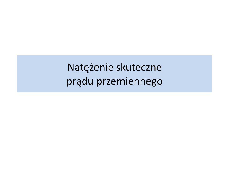 Natężenie prądu przemiennego I =I 0 sinωt Prąd przemienny ( alternating current ) Zad.