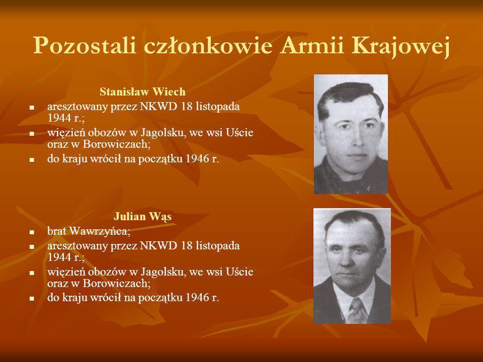 Pozostali członkowie Armii Krajowej Stanisław Wiech aresztowany przez NKWD 18 listopada 1944 r.; więzień obozów w Jagolsku, we wsi Uście oraz w Borowi