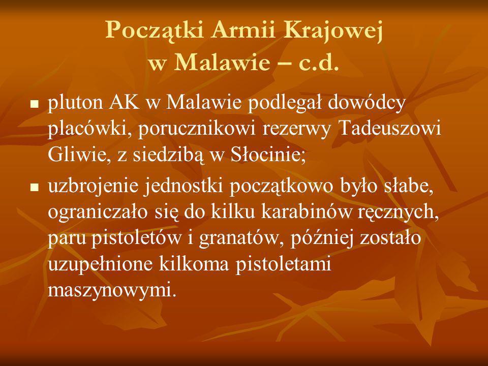 Początki Armii Krajowej w Malawie – c.d. pluton AK w Malawie podlegał dowódcy placówki, porucznikowi rezerwy Tadeuszowi Gliwie, z siedzibą w Słocinie;
