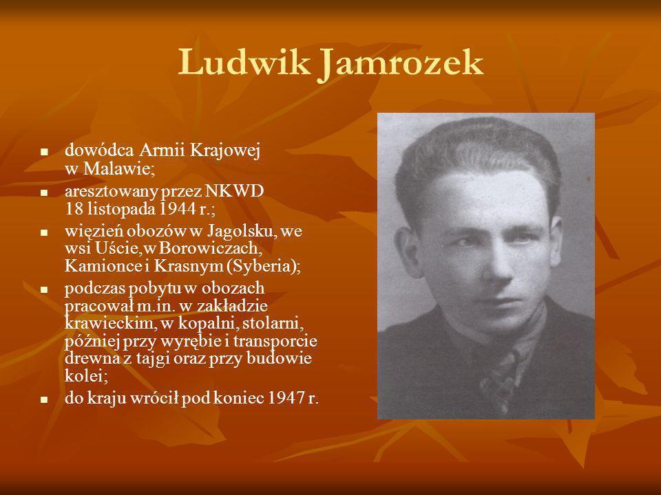 Ludwik Jamrozek dowódca Armii Krajowej w Malawie; aresztowany przez NKWD 18 listopada 1944 r.; więzień obozów w Jagolsku, we wsi Uście,w Borowiczach,