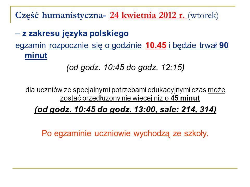 Część humanistyczna- 24 kwietnia 2012 r. (wtorek) – z zakresu języka polskiego egzamin rozpocznie się o godzinie 10.45 i będzie trwał 90 minut (od god