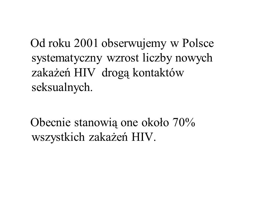 Od roku 2001 obserwujemy w Polsce systematyczny wzrost liczby nowych zakażeń HIV drogą kontaktów seksualnych.