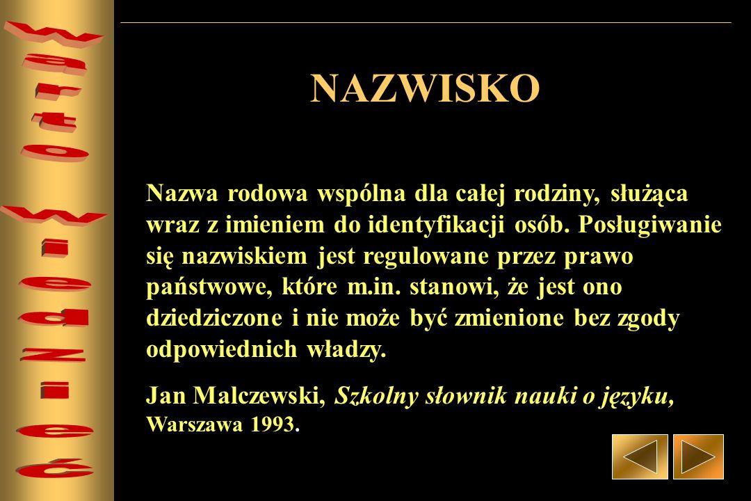 NAZWISKA Polskie nazwiska są znane od wieków średnich, ale dopiero od 200 lat dziedziczne nazwiska są w Polsce obowiązkowe.