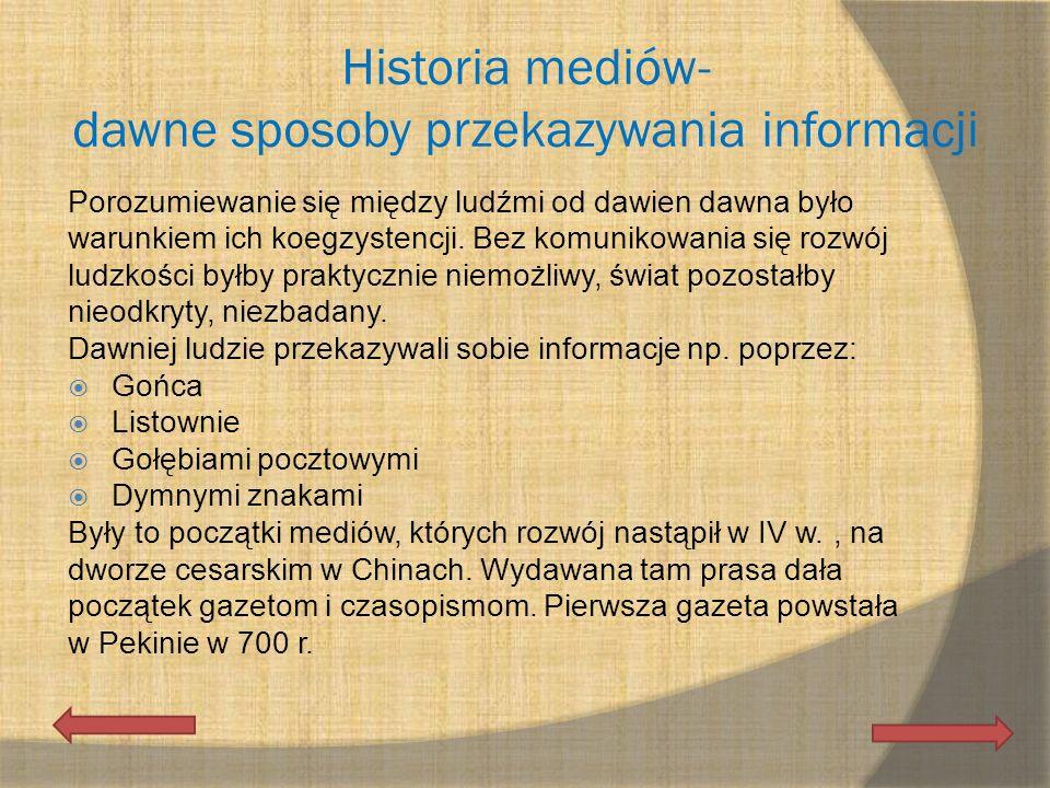 Historia mediów- dawne sposoby przekazywania informacji Porozumiewanie się między ludźmi od dawien dawna było warunkiem ich koegzystencji. Bez komunik