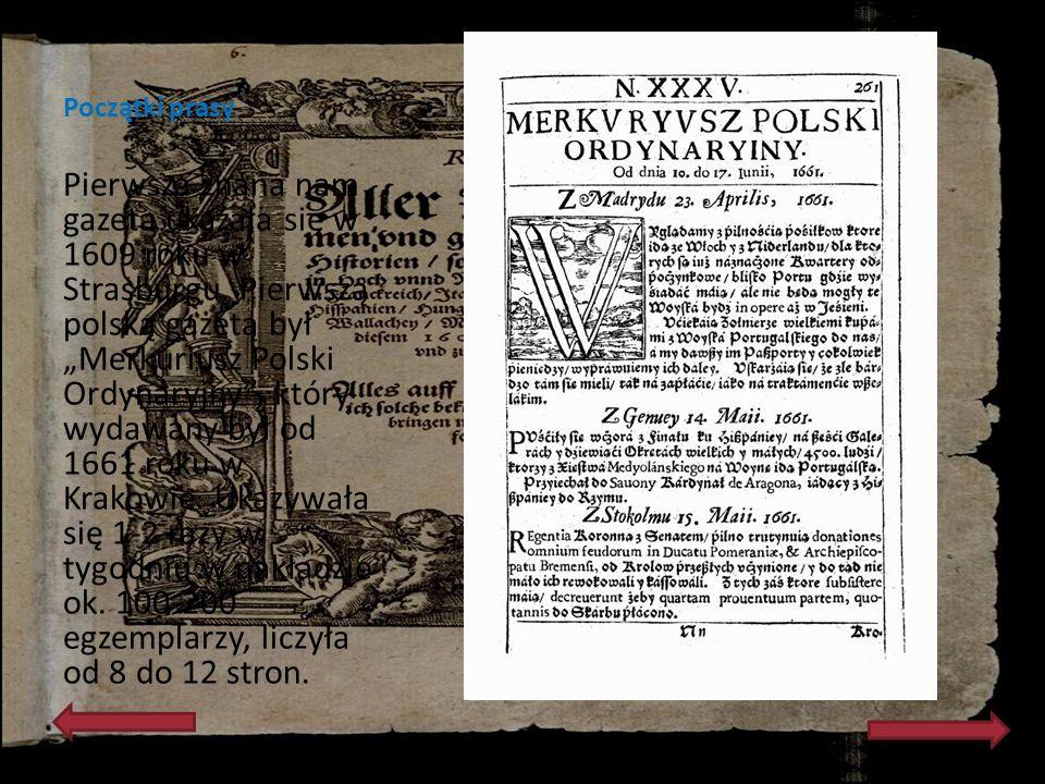 Początki prasy Pierwsza znana nam gazeta ukazała się w 1609 roku w Strasburgu. Pierwszą polską gazetą był Merkuriusz Polski Ordynaryjny, który wydawan