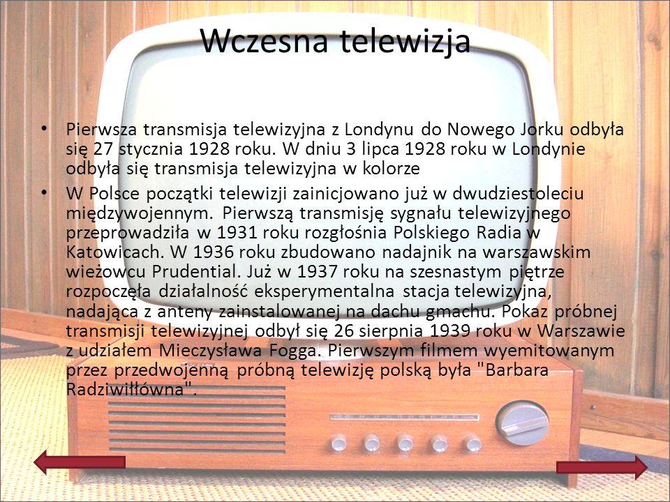 Wczesna telewizja Pierwsza transmisja telewizyjna z Londynu do Nowego Jorku odbyła się 27 stycznia 1928 roku. W dniu 3 lipca 1928 roku w Londynie odby
