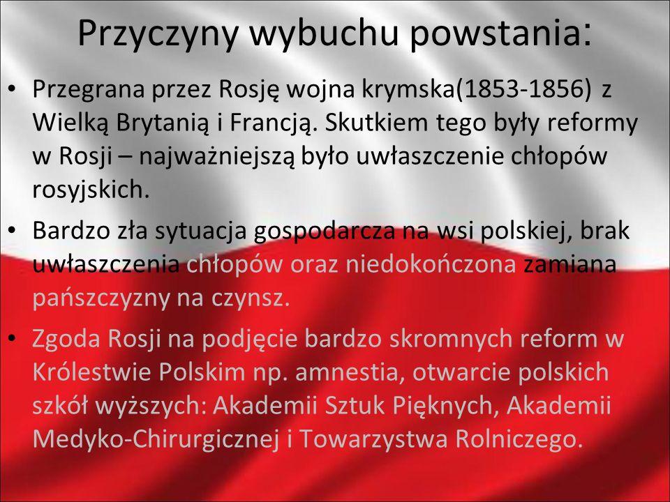 Przyczyny wybuchu powstania : Przegrana przez Rosję wojna krymska(1853-1856) z Wielką Brytanią i Francją. Skutkiem tego były reformy w Rosji – najważn