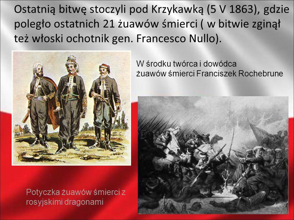 Ostatnią bitwę stoczyli pod Krzykawką (5 V 1863), gdzie poległo ostatnich 21 żuawów śmierci ( w bitwie zginął też włoski ochotnik gen. Francesco Nullo
