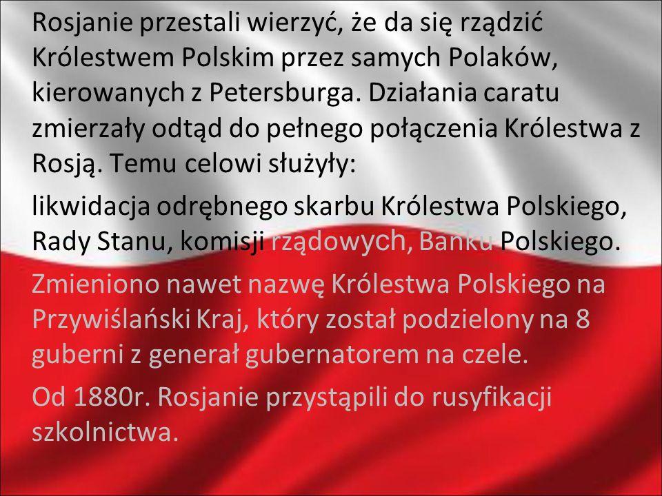 Rosjanie przestali wierzyć, że da się rządzić Królestwem Polskim przez samych Polaków, kierowanych z Petersburga. Działania caratu zmierzały odtąd do