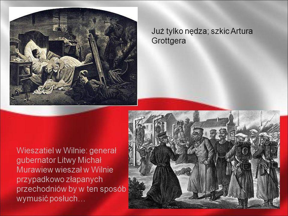 Już tylko nędza; szkic Artura Grottgera Wieszatiel w Wilnie: generał gubernator Litwy Michał Murawiew wieszał w Wilnie przypadkowo złapanych przechodn