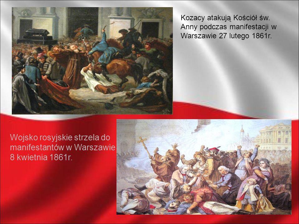 Kozacy atakują Kościół św. Anny podczas manifestacji w Warszawie 27 lutego 1861r. Wojsko rosyjskie strzela do manifestantów w Warszawie 8 kwietnia 186