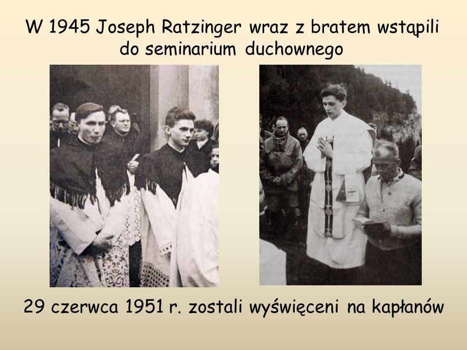 29 czerwca 1951 r. zostali wyświęceni na kapłanów W 1945 Joseph Ratzinger wraz z bratem wstąpili do seminarium duchownego