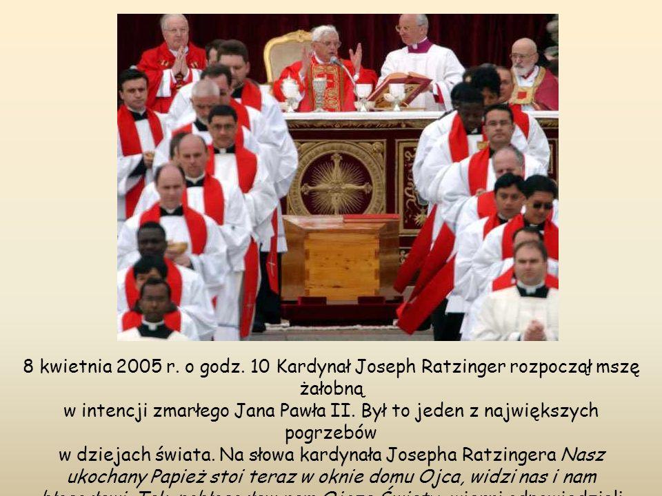 8 kwietnia 2005 r. o godz. 10 Kardynał Joseph Ratzinger rozpoczął mszę żałobną w intencji zmarłego Jana Pawła II. Był to jeden z największych pogrzebó