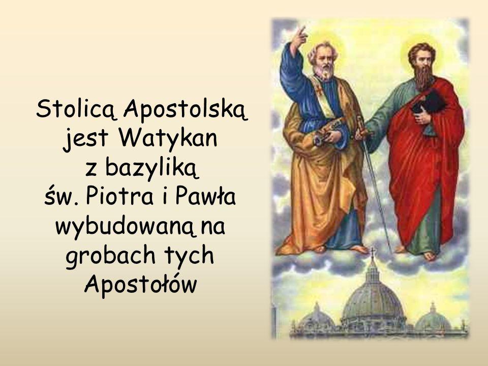 Stolicą Apostolską jest Watykan z bazyliką św. Piotra i Pawła wybudowaną na grobach tych Apostołów