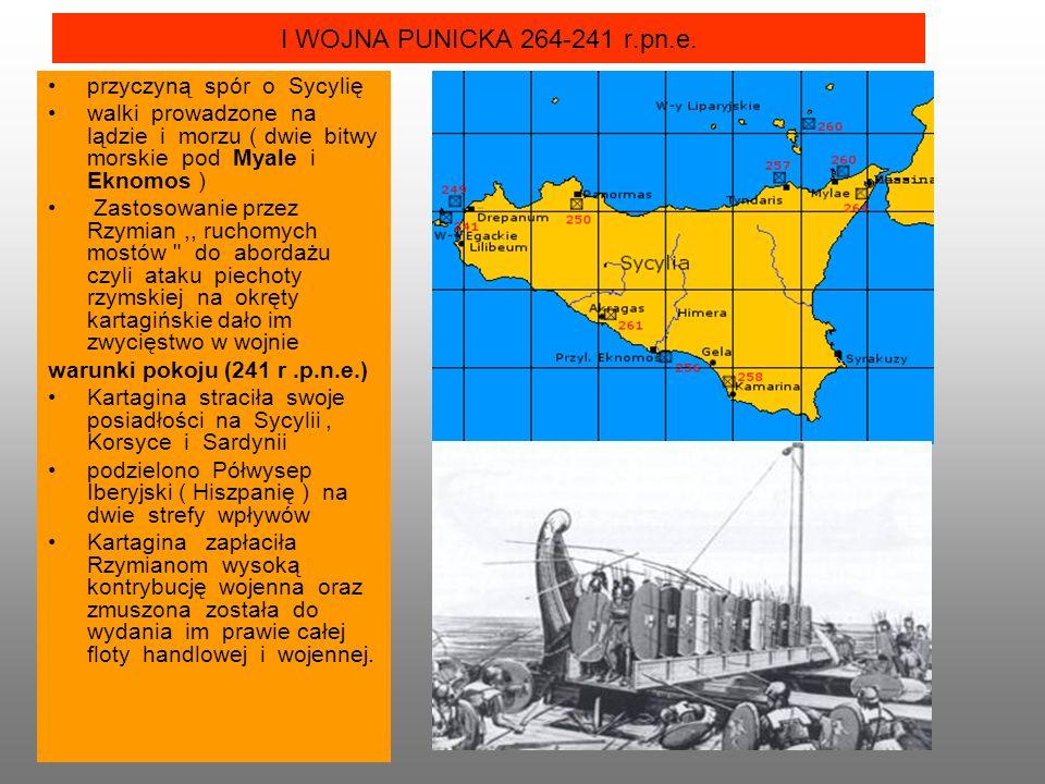 I WOJNA PUNICKA 264-241 r.pn.e. przyczyną spór o Sycylię walki prowadzone na lądzie i morzu ( dwie bitwy morskie pod Myale i Eknomos ) Zastosowanie pr