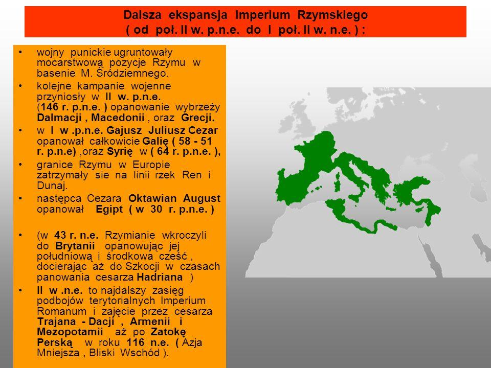 Dalsza ekspansja Imperium Rzymskiego ( od poł. II w. p.n.e. do I poł. II w. n.e. ) : wojny punickie ugruntowały mocarstwową pozycje Rzymu w basenie M.