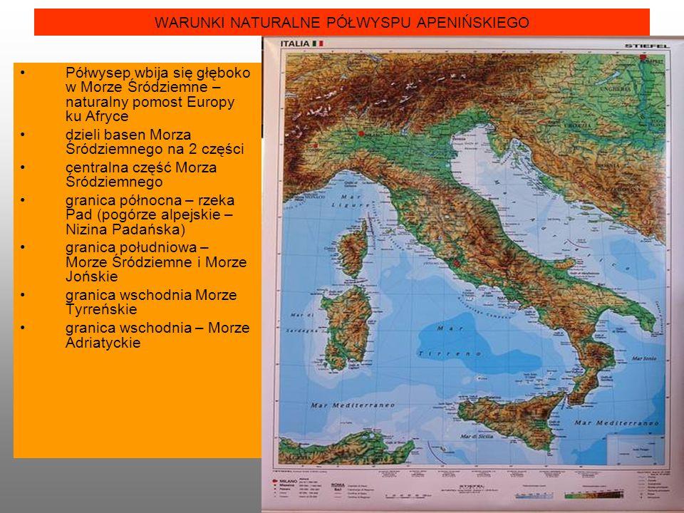 WARUNKI NATURALNE PÓŁWYSPU APENIŃSKIEGO Półwysep wbija się głęboko w Morze Śródziemne – naturalny pomost Europy ku Afryce dzieli basen Morza Śródziemn