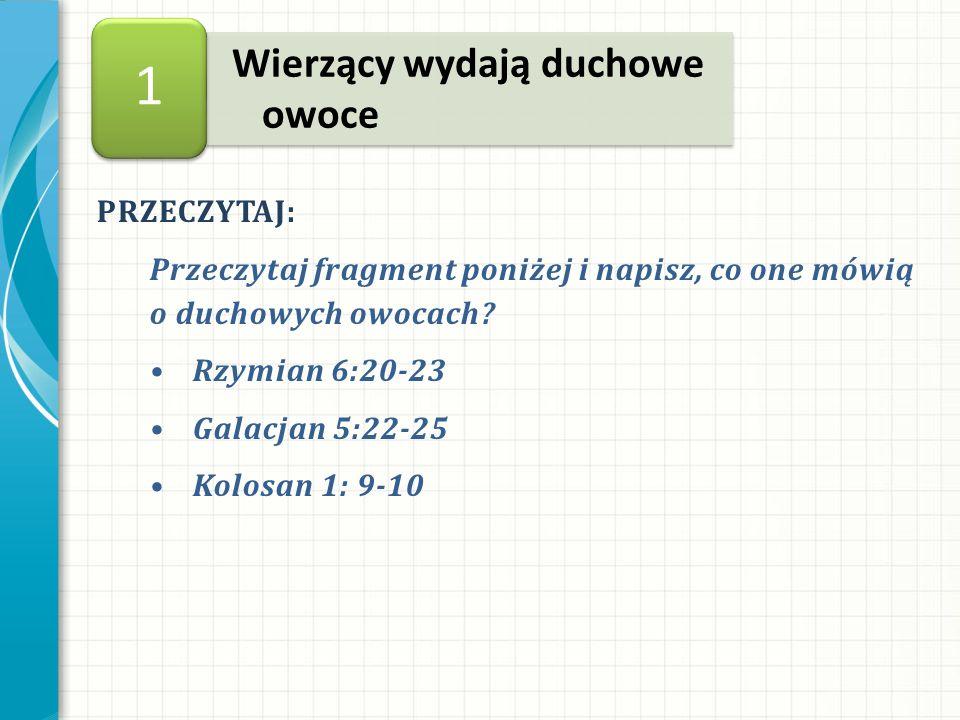 PRZECZYTAJ: Przeczytaj fragment poniżej i napisz, co one mówią o duchowych owocach.