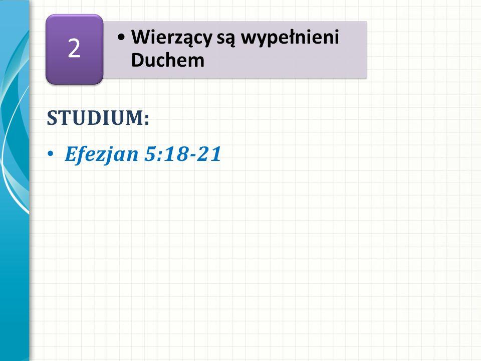 STUDIUM: Efezjan 5:18-21 Wierzący są wypełnieni Duchem 2